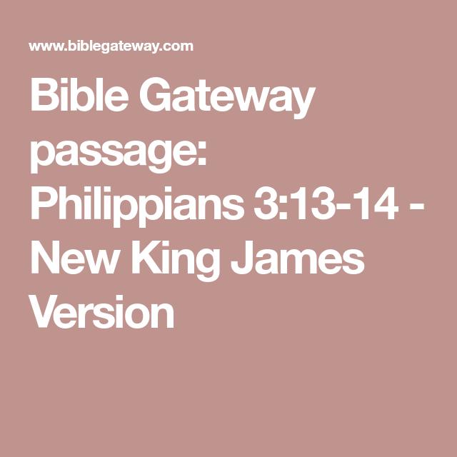 Bible Gateway passage: Philippians 3:13-14 - New King James Version
