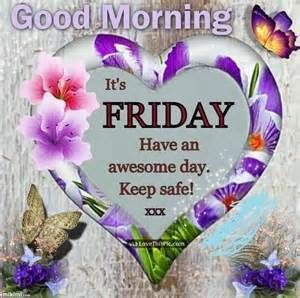 Good Morning Lovely Ladies Its Friday Have A Wonderful Day Love