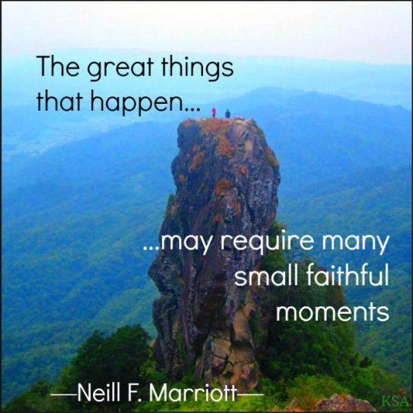 Neill F. Marriott - LDS YW Quotes - small faithful moments