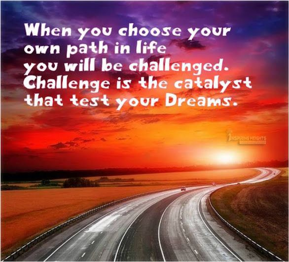 When you choose your own path in life you will be challenged..