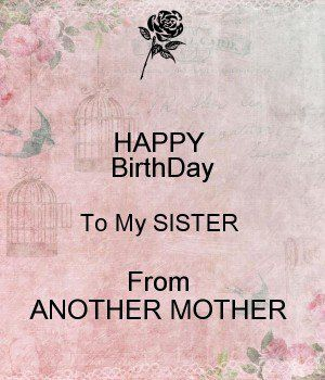 Happy Birthday Sister From Another Mother Happy Birthday Sister Quotes Sister Birthday Quotes Happy Birthday Sister Funny