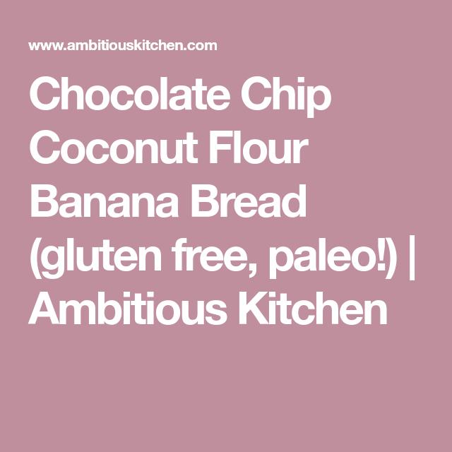 Chocolate Chip Coconut Flour Banana Bread (gluten free, paleo!) | Ambitious Kitchen