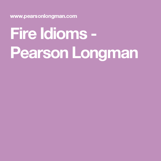 Fire Idioms Pearson Longman Nav Pinterest Vocabulary
