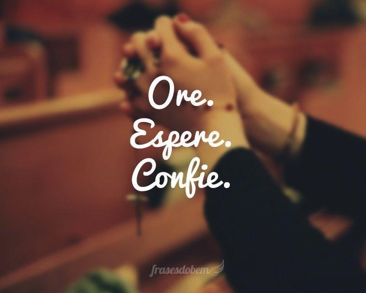 Ore Espere Confie Frases Evangelicas Frases De Deus Oracao