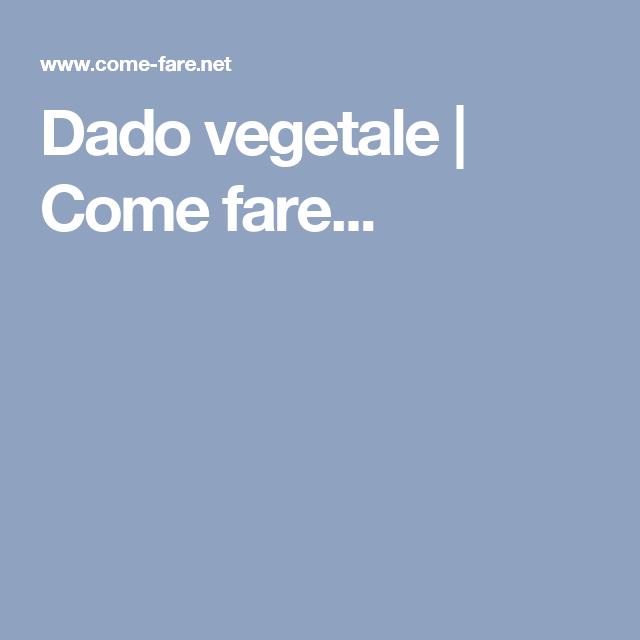 Dado vegetale | Come fare...