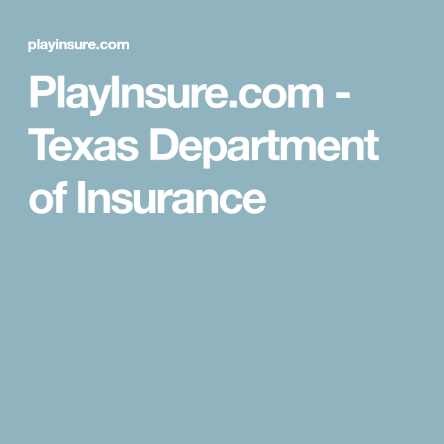 Playinsure Com Texas Department Of Insurance Home And Auto Insurance Homeowners Insurance Coverage Texas Department