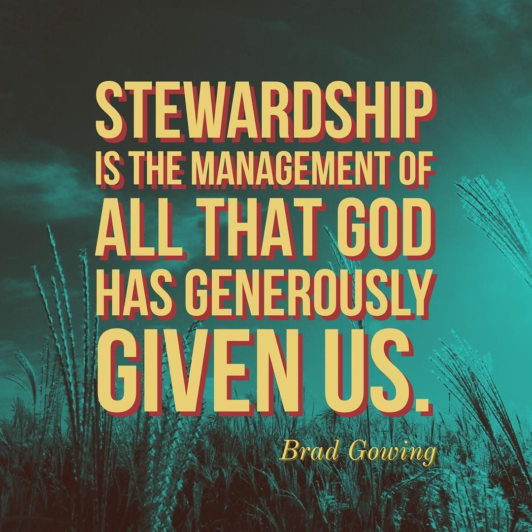 Stewardship is the management of all that God has generously