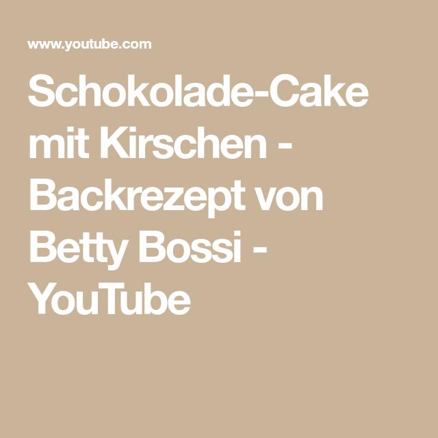 Schokolade Cake Mit Kirschen Backrezept Von Betty Bossi Youtube In 2020 Schokoladen Cake Backrezepte Schokolade
