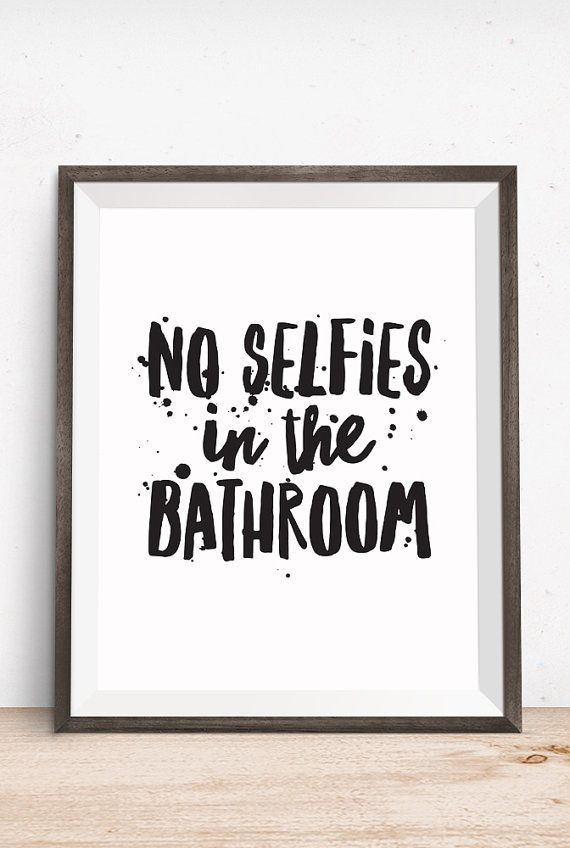 Printable Art Bathroom Quote No Selfies In The Bathroom Inspirational Print Typography Quote