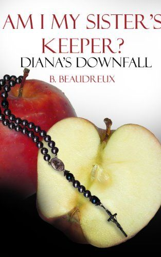 Am I My Sister S Keeper Diana S Down Fall By B Beaudreux Http