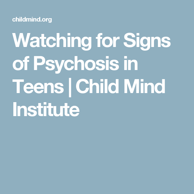 Watching For Signs Of Psychosis In Teens >> Watching For Signs Of Psychosis In Teens Child Mind