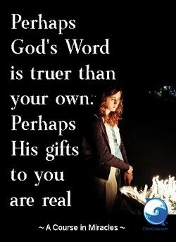 Perhaps God S Word Is Truer Than Your Own Perhaps His Gifts To