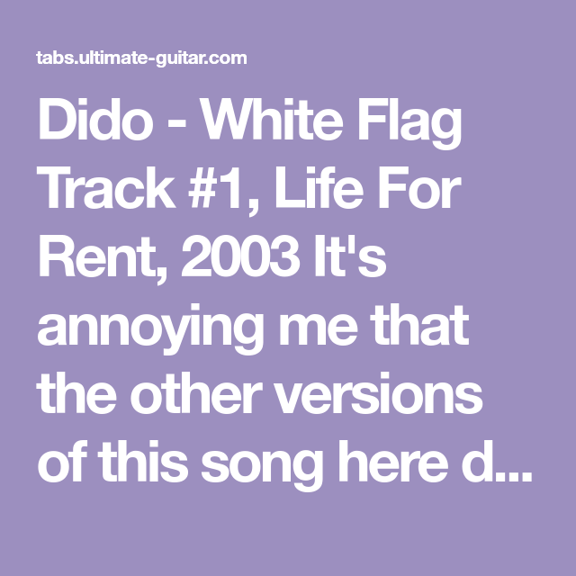 Dido White Flag Track 1 Life For Rent 2003 It S Annoying Me That The Other Versions Of This Song Here Don T Seem To Have The Words P Dido White Flag Songs