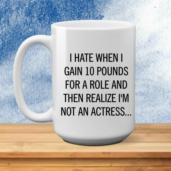 c26f23f1d98f I hate when I gain 10 pounds for a role actress 15oz. ceramic coffee ...