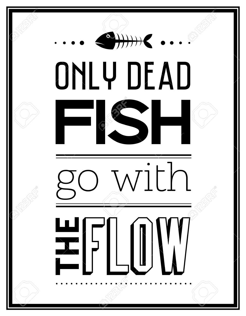 Only dead fish go with the flow quote typographical for Only dead fish go with the flow