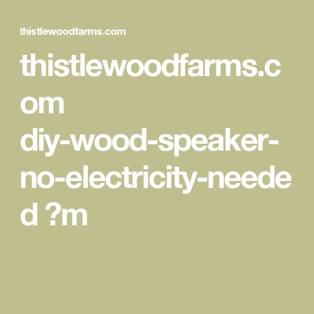 thistlewoodfarms.com diy-wood-speaker-no-electricity-needed ?m