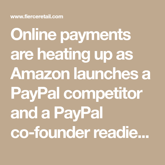 Online Payments Are Heating Up As Amazon Launches A Paypal Competitor And A Paypal Co Founder Readies A New Payment Stra Credit Card Info Paypal Product Launch