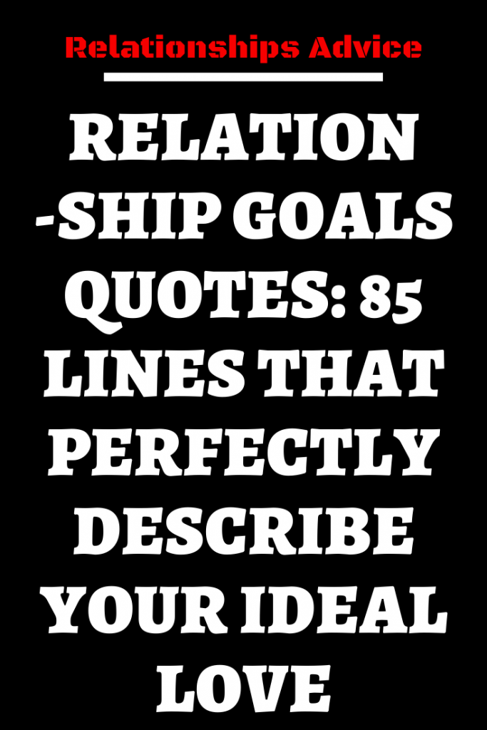 RELATIONSHIP GOALS QUOTES: 85 LINES THAT PERFECTLY DESCRIBE YOUR IDEAL LOVE – Believe Catalog #relationship #relationshipgoals #female #quotes #education #entertainment #couple #couplegoals #marriage #love #lovequotes #loveislove #lovetoknow #boyfriend #boy #girl #relation #loverelationship #relationshipadvice #relationshiptips #relationshiparticles #dating #datingguide #singles #singlewomen #singlemen #howdating #fordating #mitdating #howtodating #ondating #whodating #indating#zodiacsigns