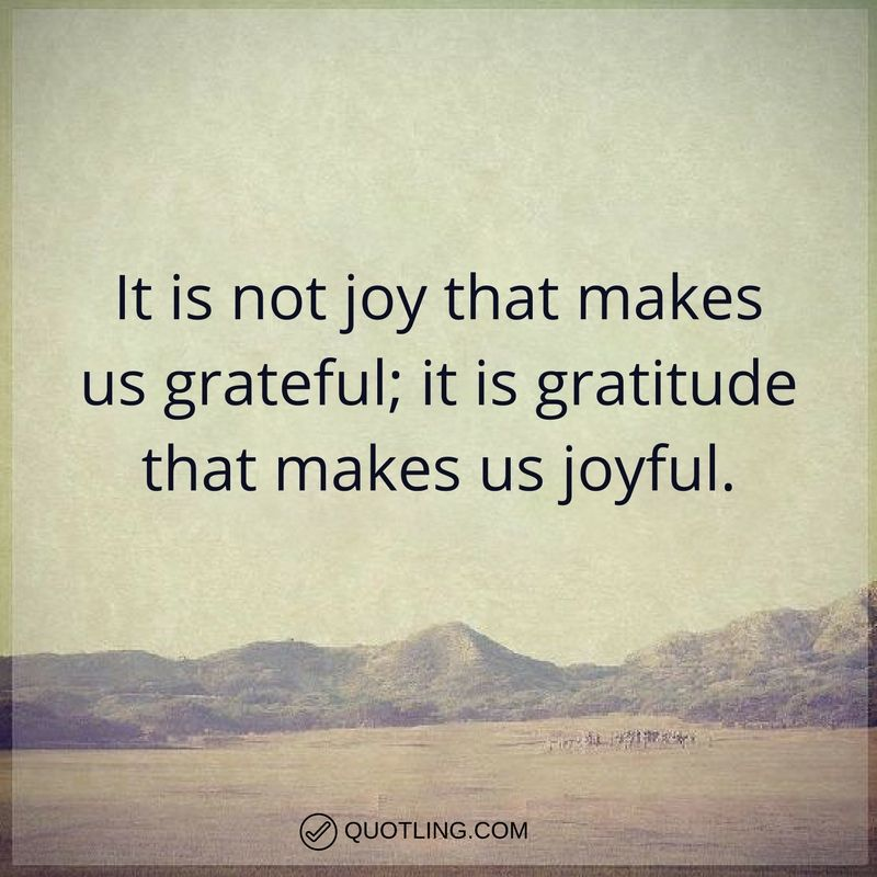 Thankful Quotes Inspirational: Gratitude Quotes It Is Not Joy That Makes Us Grateful; It