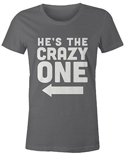 345486c587f Shirts By Sarah Women s He s Crazy One Best Friend Mix Match Couples ...