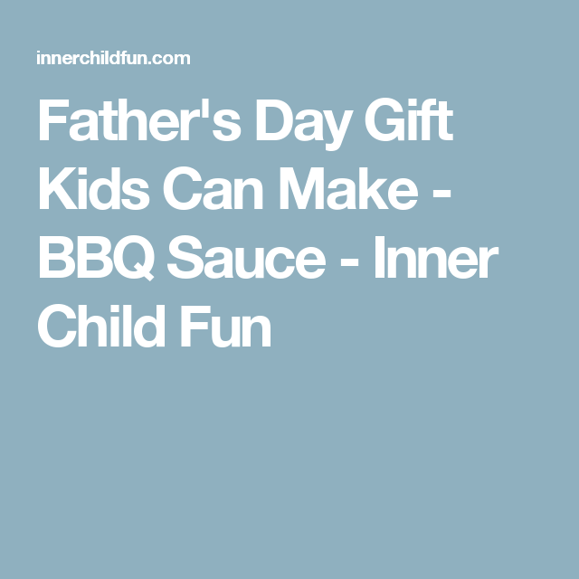 Father's Day Gift Kids Can Make - BBQ Sauce - Inner Child Fun