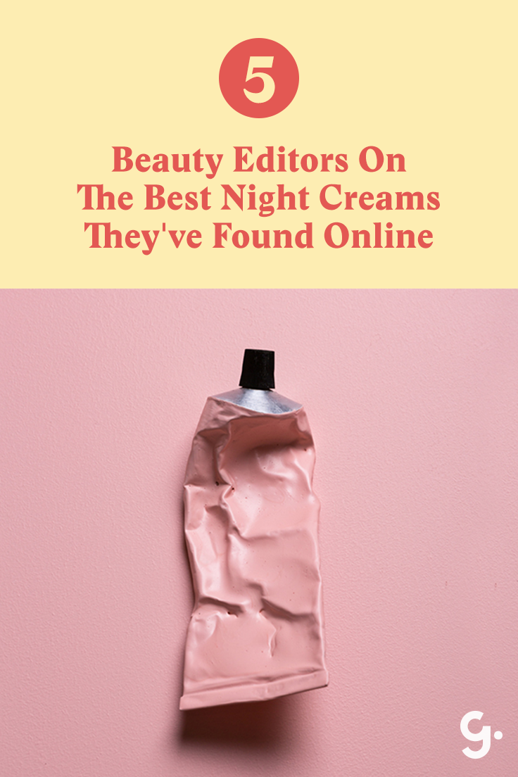 Beauty Editors On The Best Night Creams Theyuve Found Online