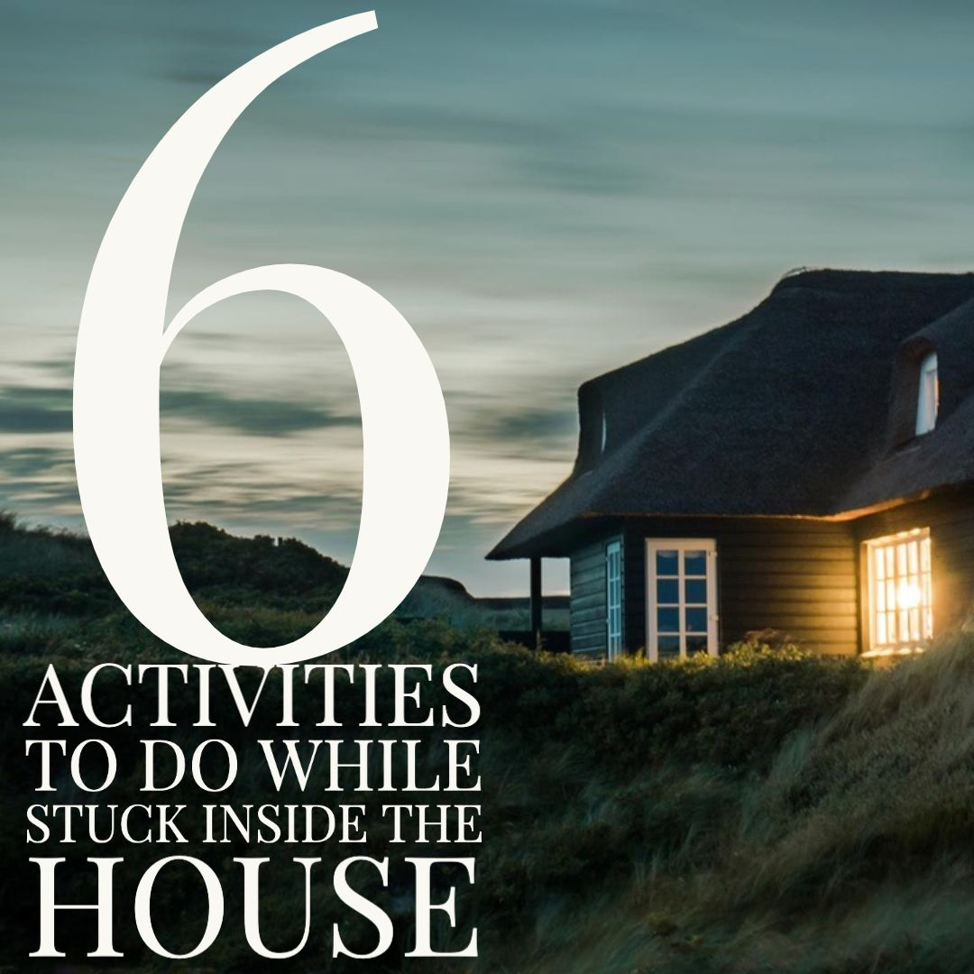 6 Activities to do While Stuck In The House