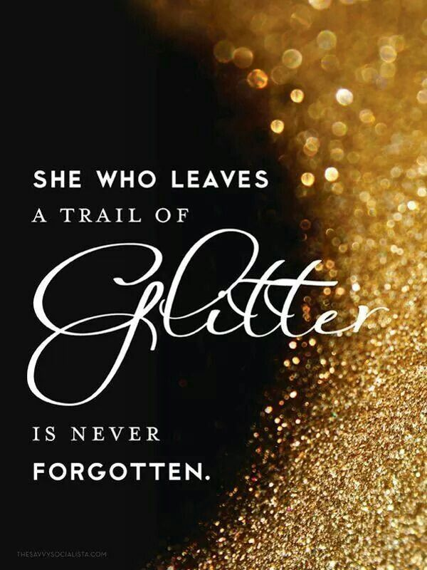 She who leaves a trail of glitter..... | Sparkle quotes ...