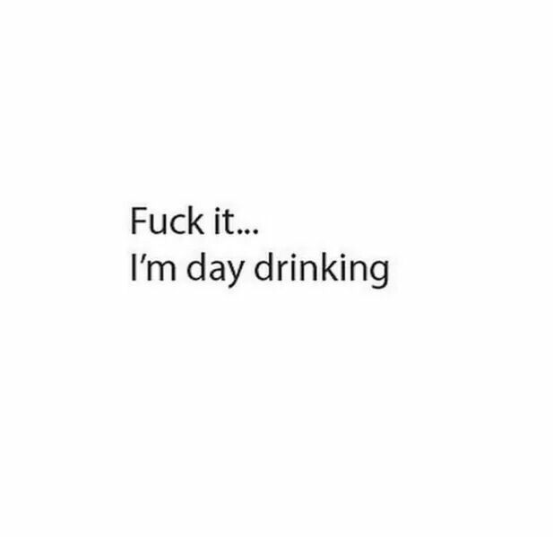 Day drinking | Funny drinking quotes, Alcohol humor, Alcohol ...