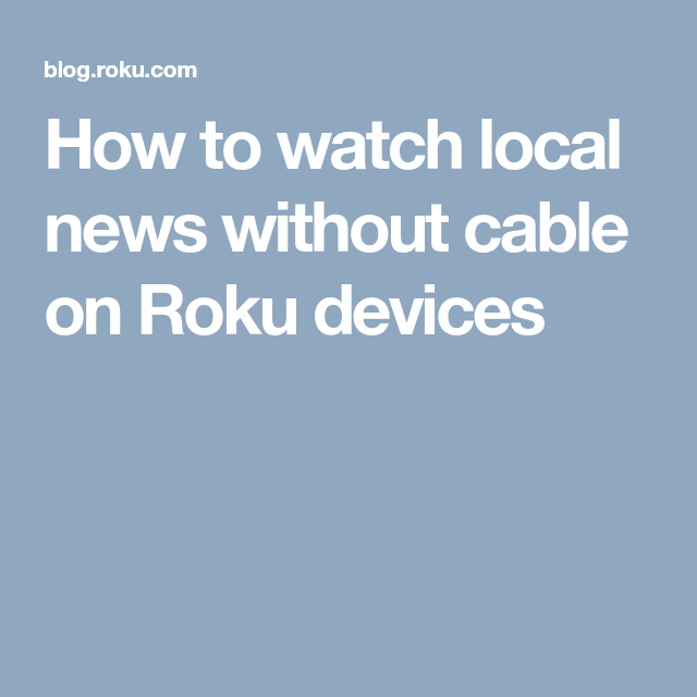 How To Watch Local News Without Cable On Roku Devices Roku Roku Local News Cable
