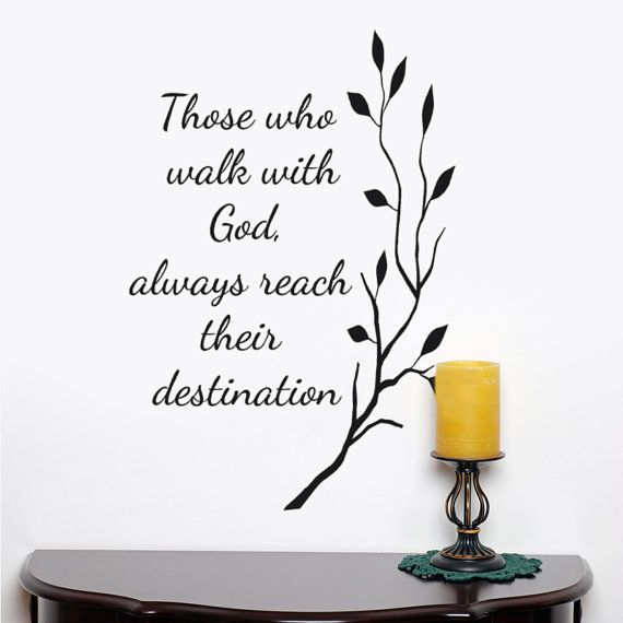 Walk With God Quotes Pleasing Those Who Walk With God Always Reach Their Destination Wall Decal .