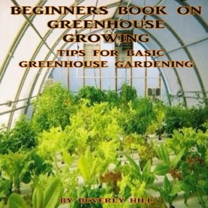2017 Beginners Book On Greenhouse Growing Tips For Basic Greenhouse Gardening Audiobook By Beverly Hill Greenhouse Gardening Greenhouse Growing Greenhouse