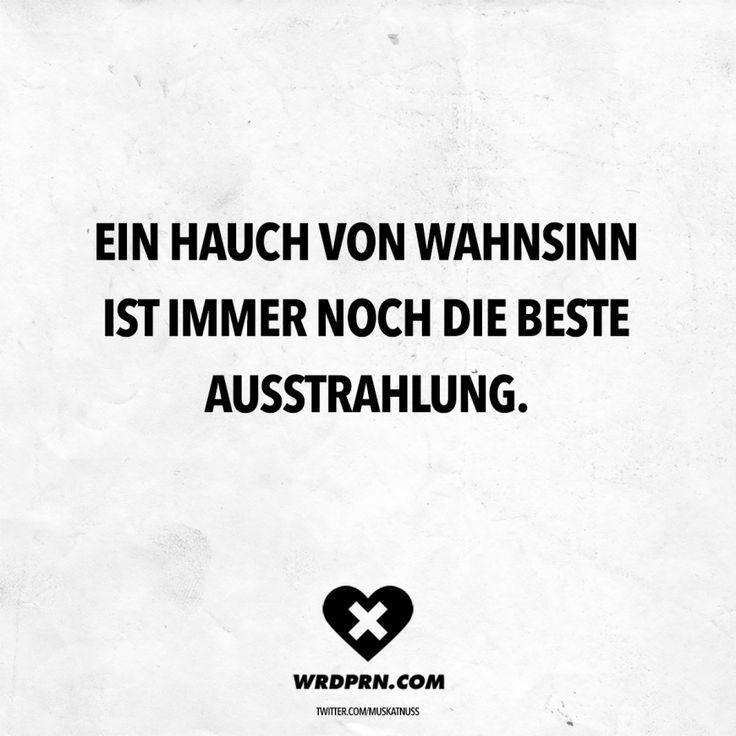 Ein Hauch von Wahnsinn ist immer noch die beste Ausstrahlung. Sprüche / Zitate / Quotes / Wordporn / witzig / lustig / Sarkasmus / Freundschaft / Beziehung / Ironie #VisualStatements #Sprüche #Spruch #wordporn #bestefreundin
