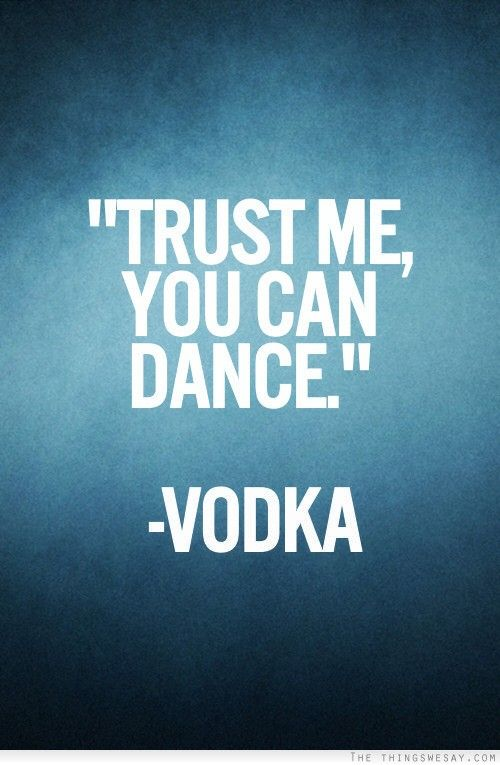 Trust Me You Can Dance Vodka Quote Fave Funny Funny Funny