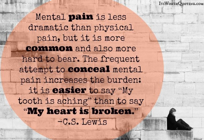 Mental Pain Cs Lewis Quote By Itsworthquotingcom Qs Quotes