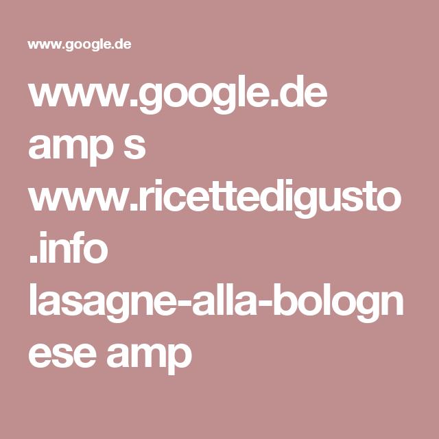 www.google.de amp s www.ricettedigusto.info lasagne-alla-bolognese amp