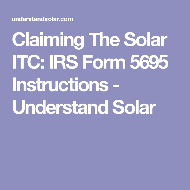 Claiming The Solar Itc Irs Form 5695 Instructions Understand