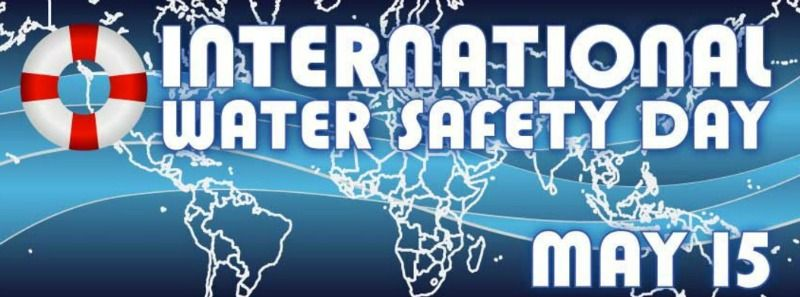 International Water Safety Day May 15 Striving To Make A Planet Water Safety Safety Water
