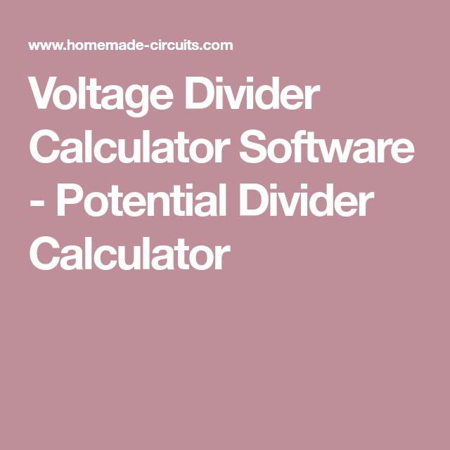 Voltage Divider Calculator Software Potential Divider Calculator Voltage Divider Divider Diy Electronics