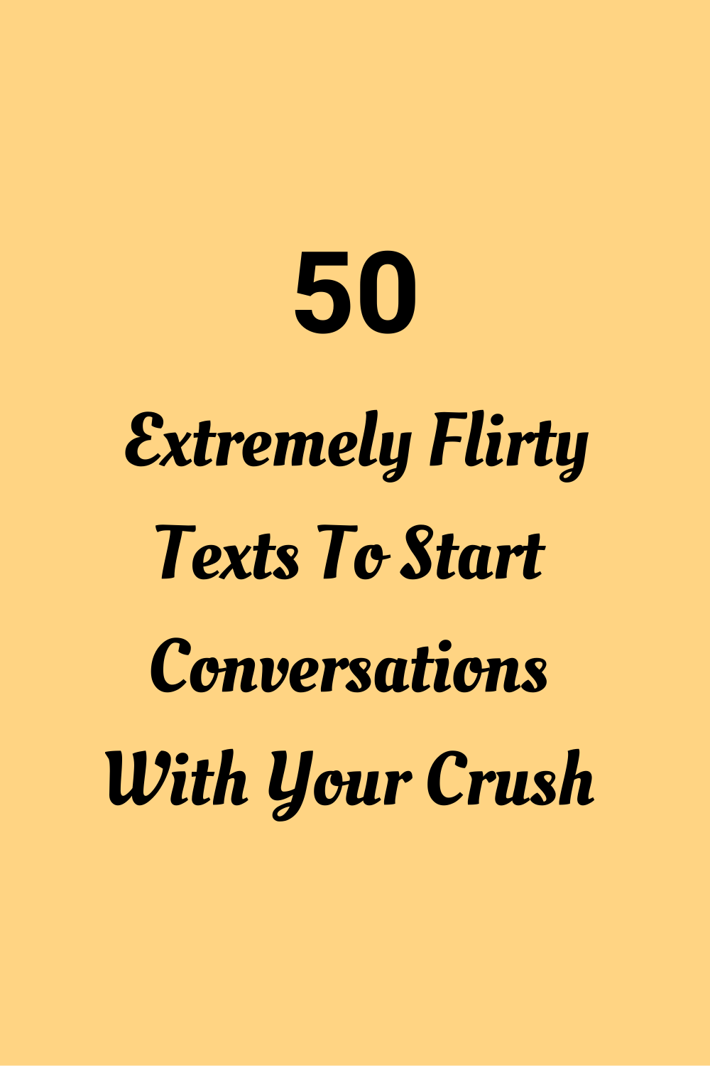 50 Extremely Flirty Texts To Start Conversations With Your Crush