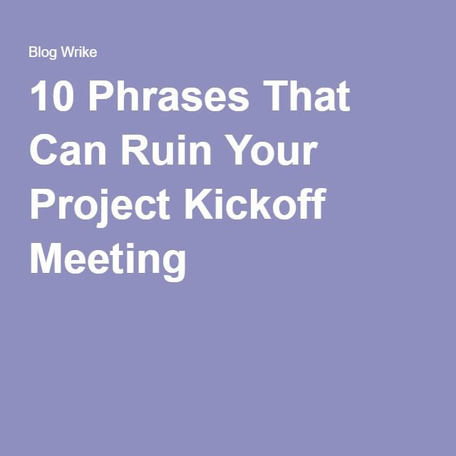 10 Phrases That Can Ruin Your Project Kickoff Meeting