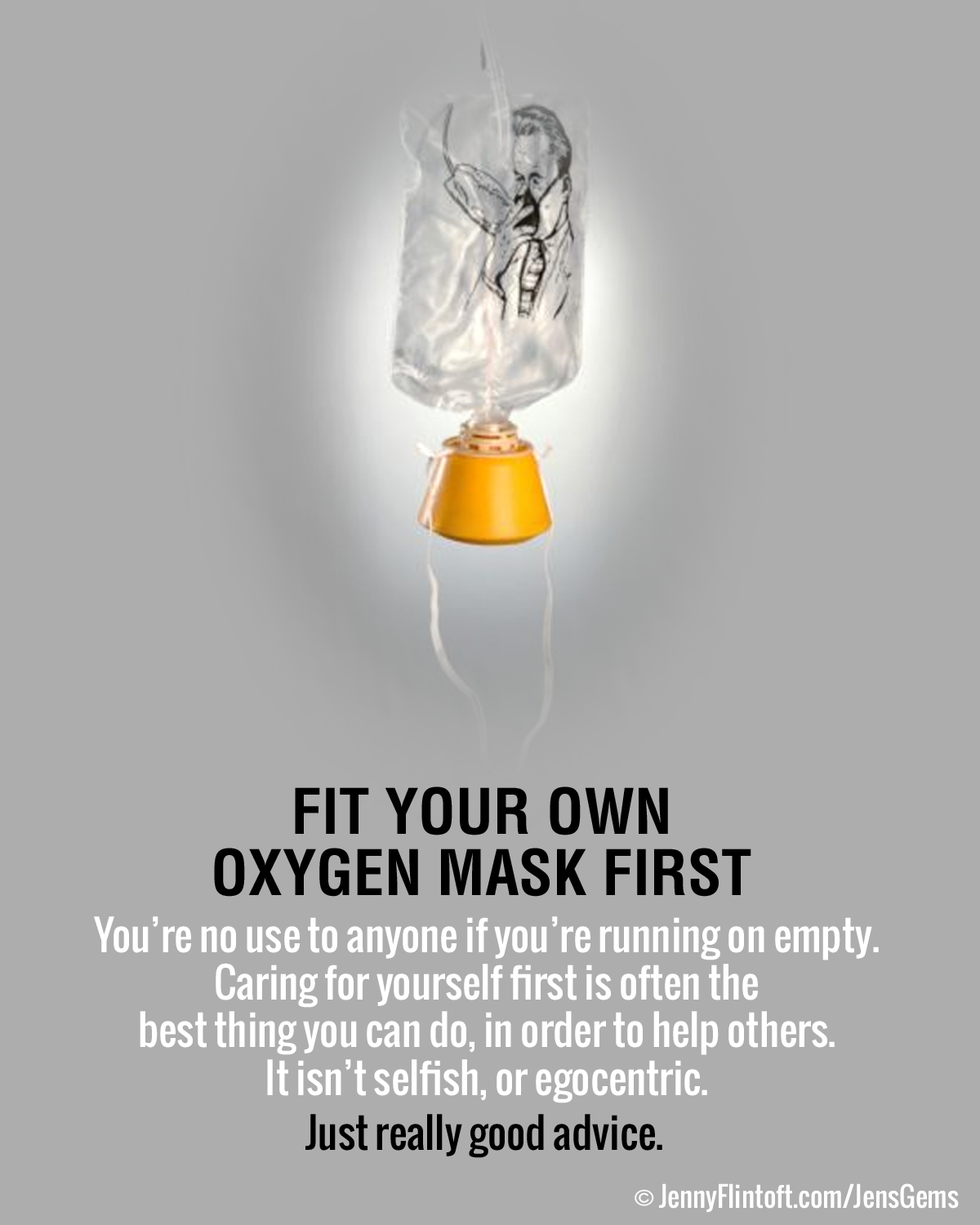 Fit your own oxygen mask first. You're no use to anyone if you're running on empty. Caring for yourself first is often the bes… | Oxygen mask, Advice quotes, Oxygen