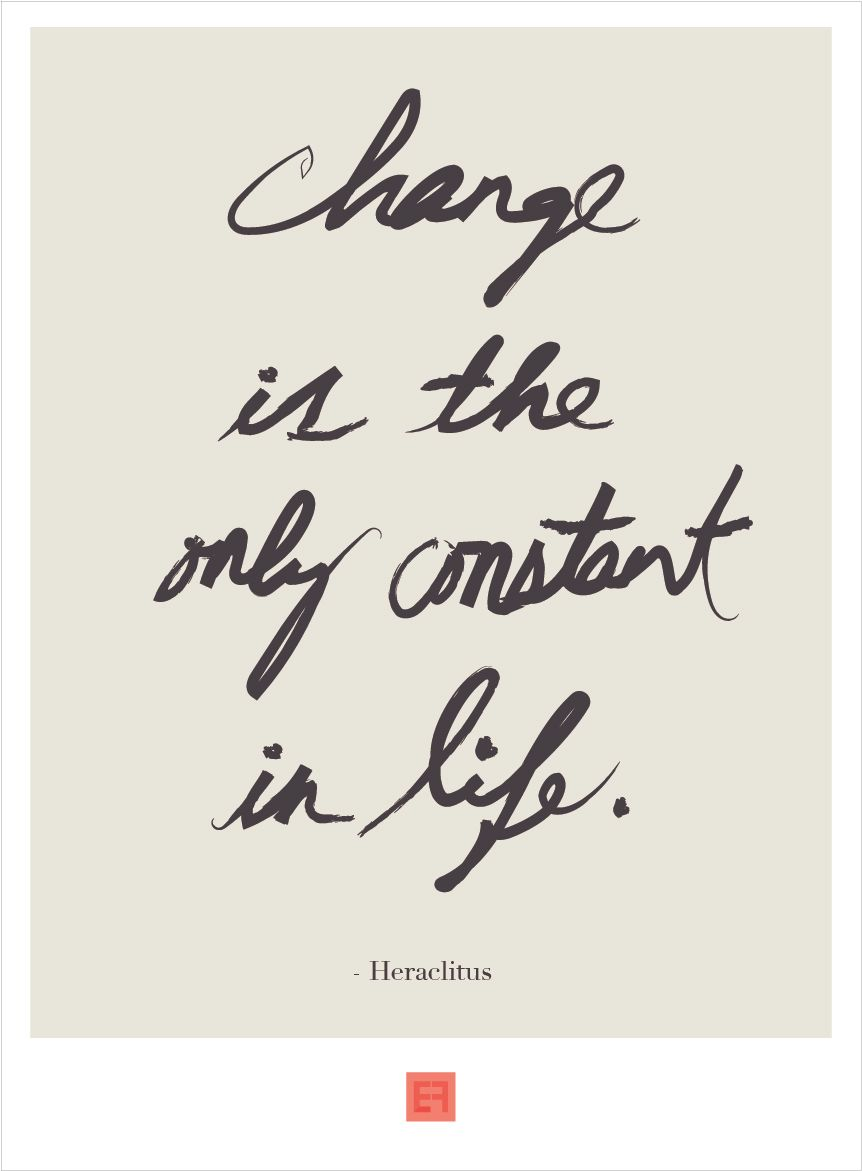 Image result for the only thing that is constant is change HERACLITUS
