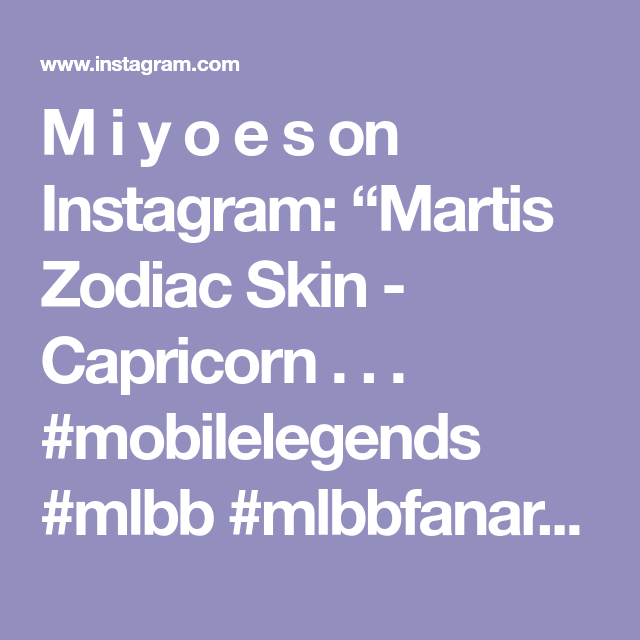 M I Y O E S On Instagram Martis Zodiac Skin Capricorn Mobilelegends Mlbb Mlbbfanart Zodiac Capricorn Martis Ma In 2020 Zodiac Mobile Legends Capricorn