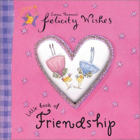 Felicity Wishes Little Book of Friendship by Emma Thomson, http://www.amazon.com/dp/0670035904/ref=cm_sw_r_pi_dp_EhZOqb01ZGNXZ