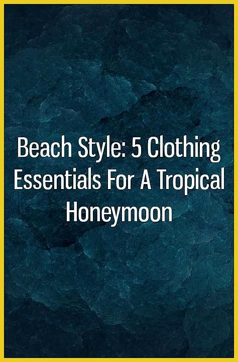 Beach Style 5 Clothing Essentials for a Tropical Honeymoon beachhoneymoonclothes Beach Style 5 Clothing Essentials for a Tropical Honeymoon beachh  Beach Style 5 Clothing Essentials for a Tropical Honeymoon beachhoneymoonclothes Beach Style 5 Clothing Essentials for a Tropical Honeymoon beachhoneymoonclothes Beach Style 5 Clothing Essentials for a Tropical Honeymoon The Effective Pictu #beach #beachh #beachhoneymoonclothes #clothing #essentials #honeymoon #honeymoonclothessummer #style #tropical #beachhoneymoonclothes