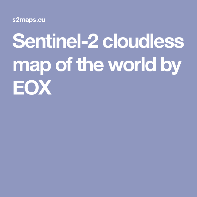 Sentinel-2 cloudless map of the world by EOX
