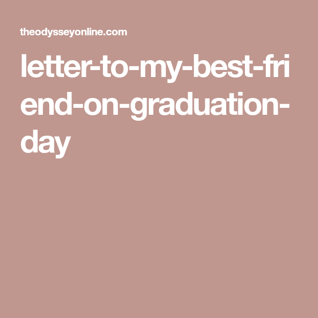 A Letter To My Best Friend On Graduation Day | Letter caption