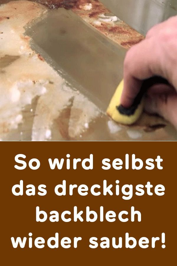 So Wird Selbst Das Dreckigste Backblech Wieder Sauber Cleaning Hacks House Cleaning Tips Cleaning
