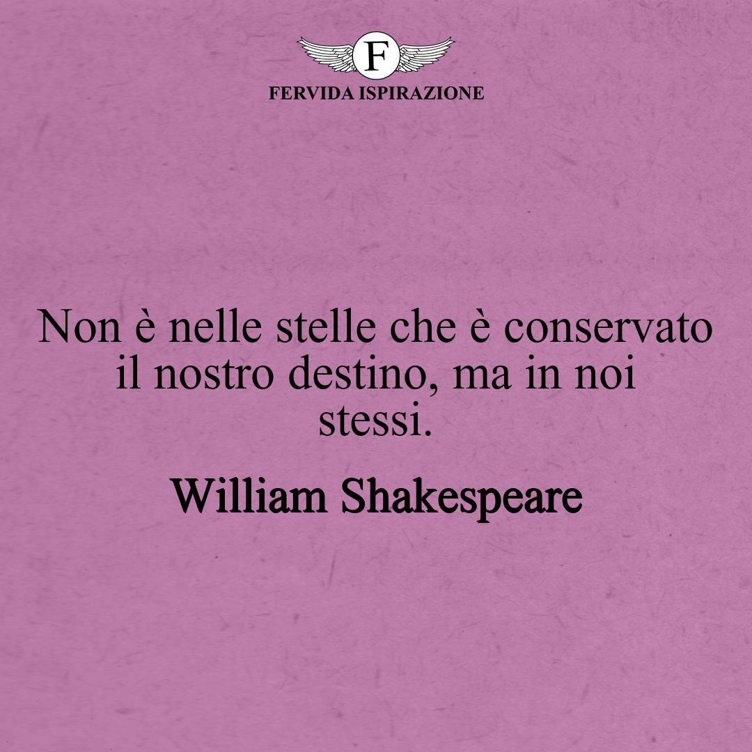 Non è nelle stelle che è conservato il nostro destino, ma in noi stessi._William Shakespeare #frasibelle #frasivere #frasi #frasibrevi #vita #valori #frasifamose #aforismi #citazioni #motivazione #FervidaIspirazione